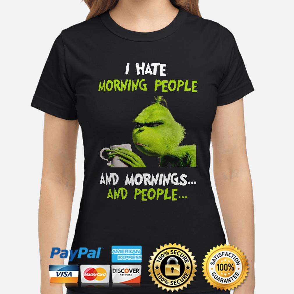 Grinch I hate morning people and mornings and people Christmas ladies shirt