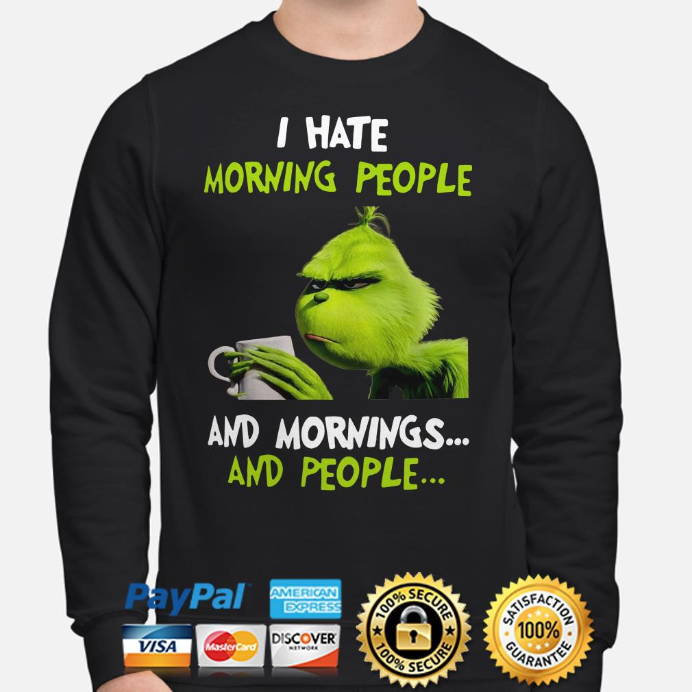 Grinch I hate morning people and mornings and people Christmas sweater