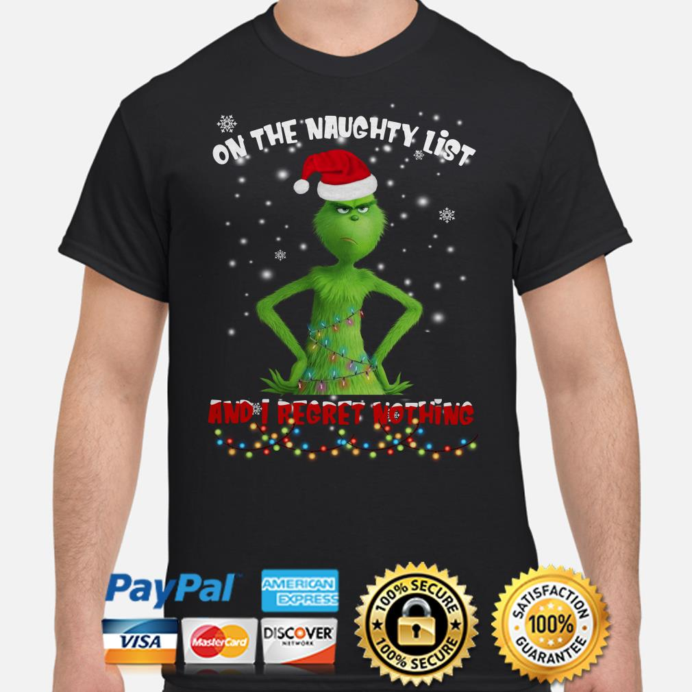 Grinch on the naughty list and I regret nothing Christmas t-shirt