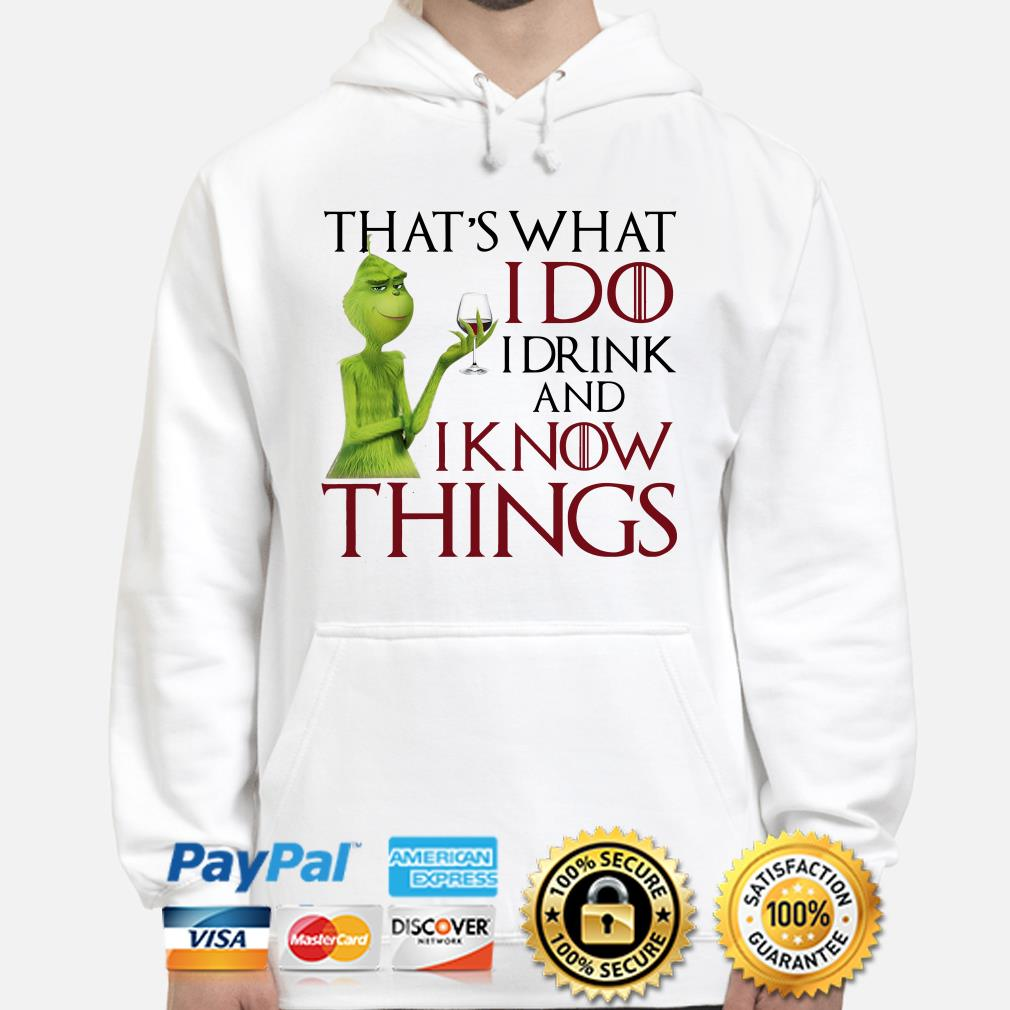 Grinch that's what I do I drink and I know things Christmas hoodie