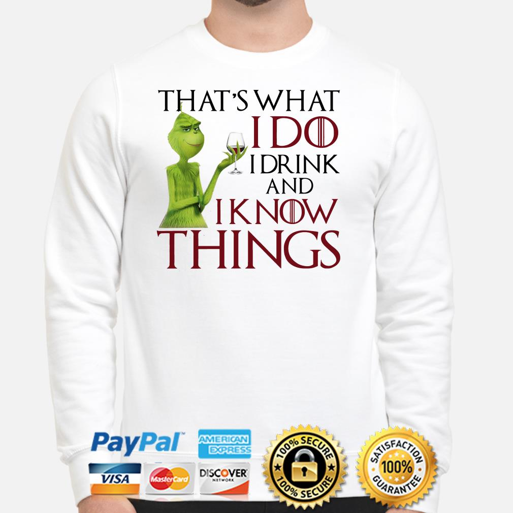 Grinch that's what I do I drink and I know things Christmas sweater