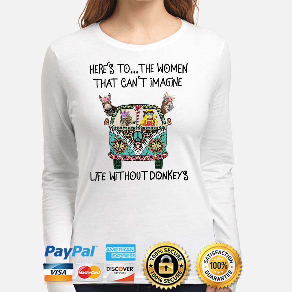 Here's to the women that can't imagine life without Donkeys Hippie Peace car long sleeve