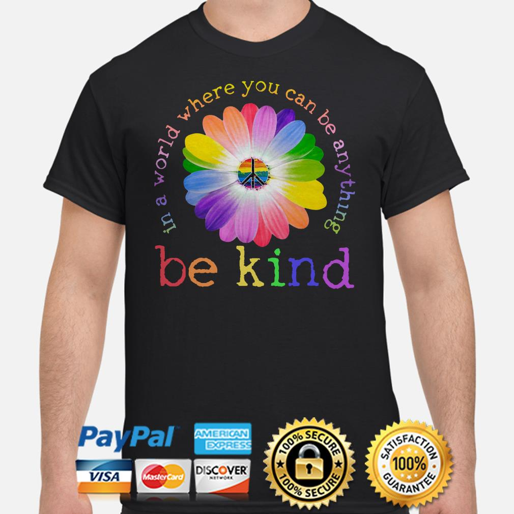 Hippie Sunflowers LGBT in a world where you can be anything be kind shirt