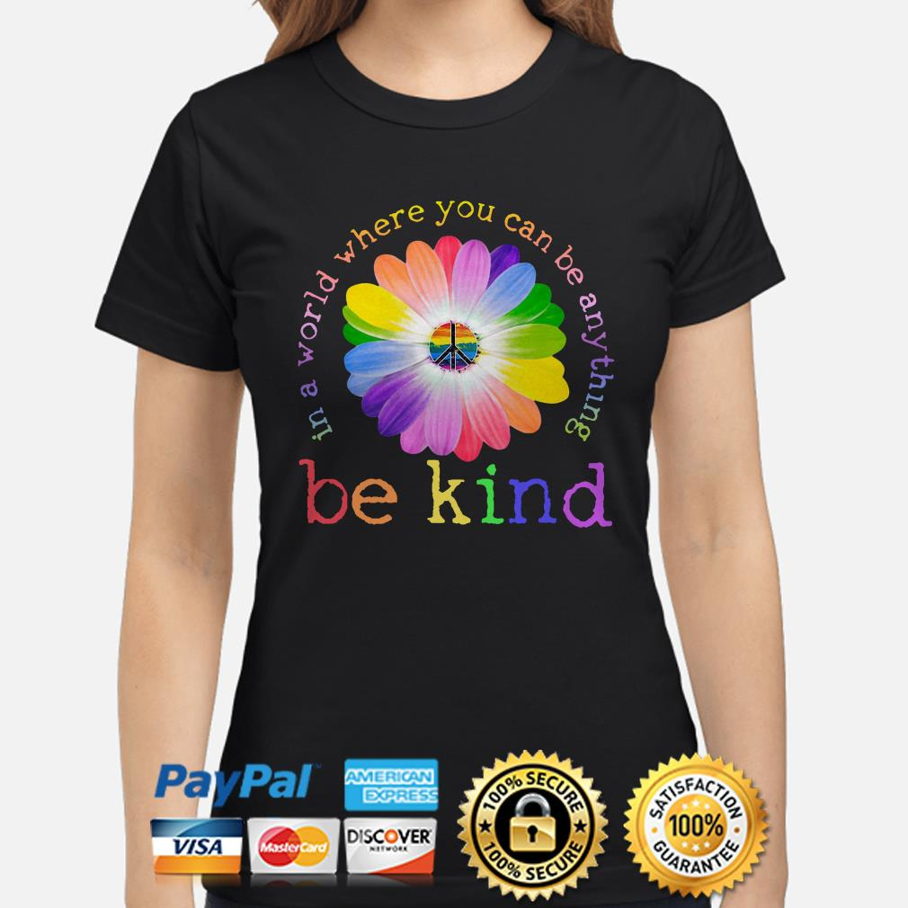 Hippie Sunflowers LGBT in a world where you can be anything be kind ladies shirt