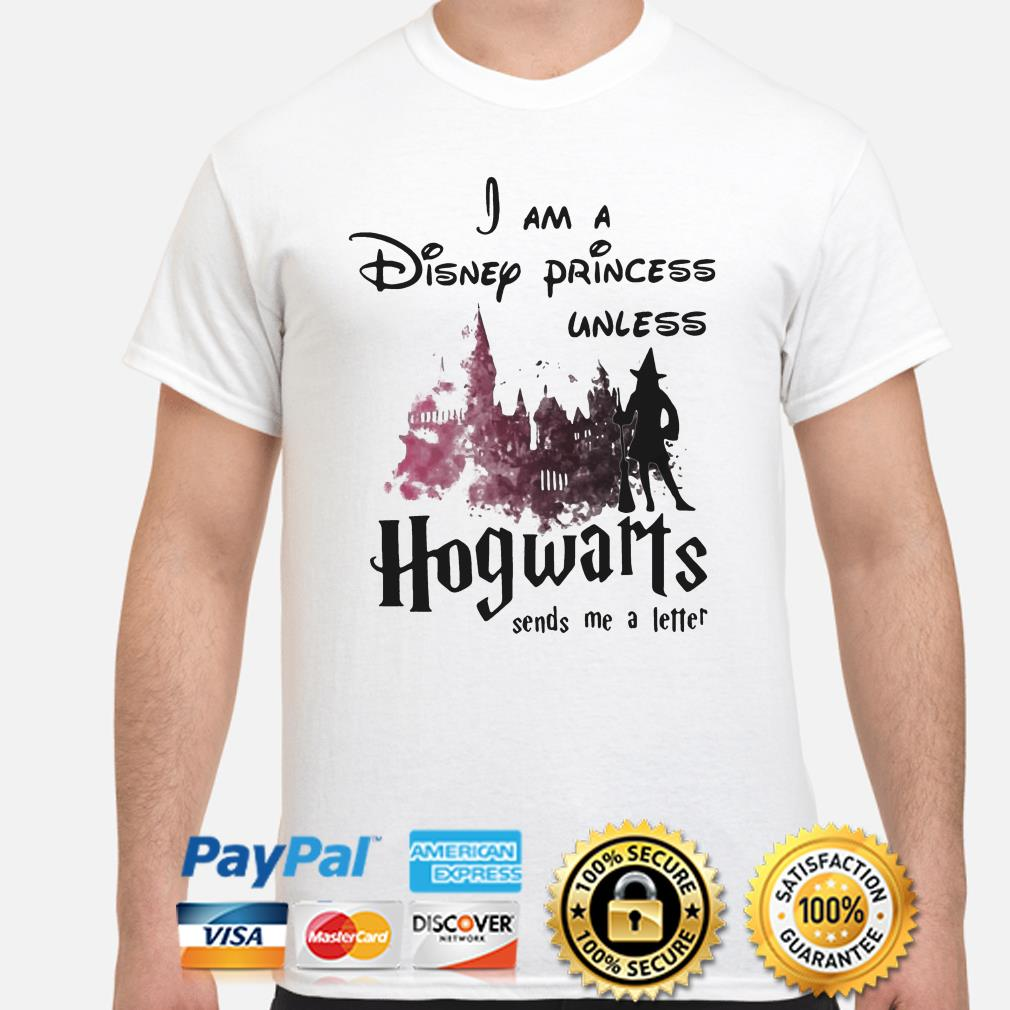 I am Disney princess unless Hogwarts sends me a letter shirt