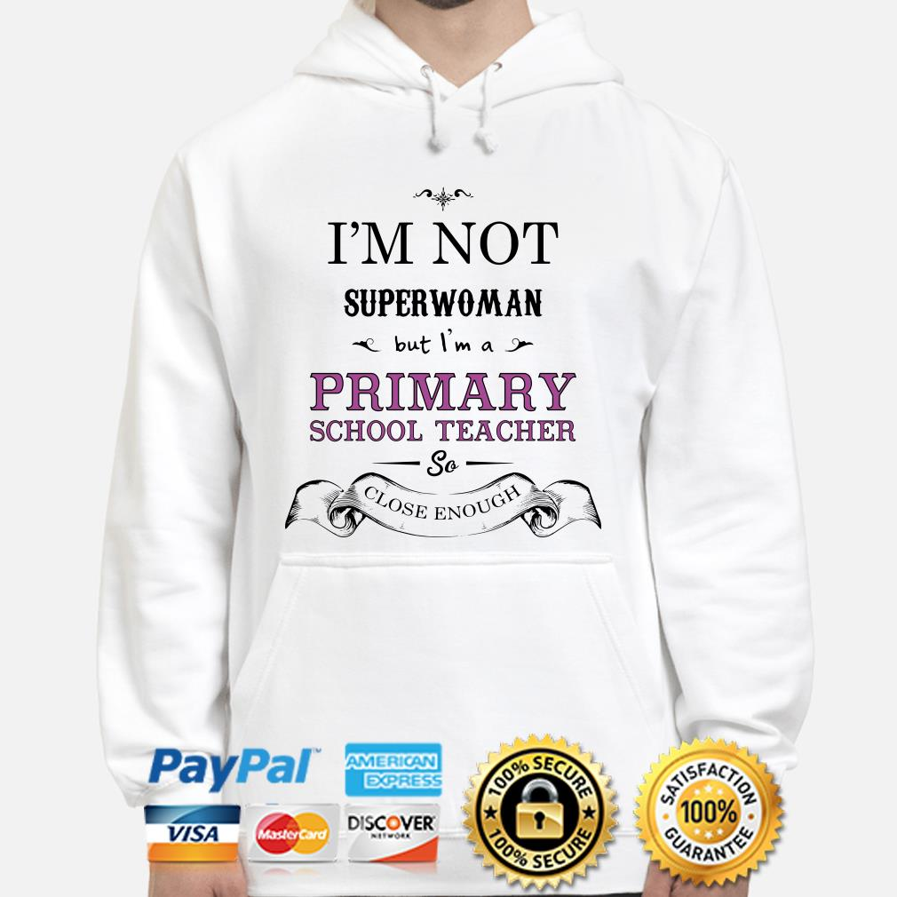 I'm not superwoman but I'm a Primary school teacher so close enough hoodie