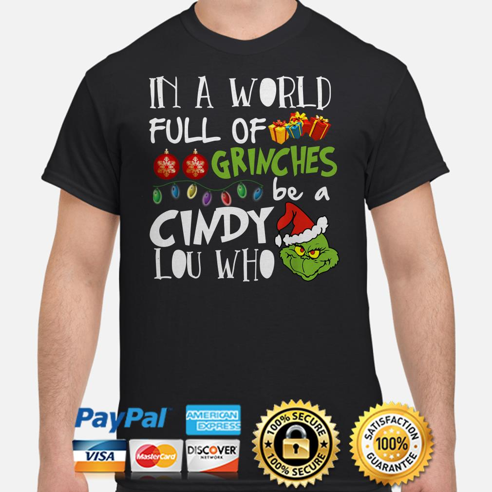 In a world full of Grinches be a Cindy Lou who Christmas t-shirt
