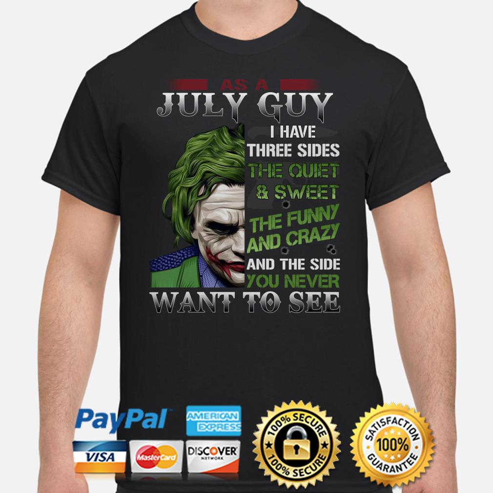 Joker as a July guy I have three sides you never want to see shirt