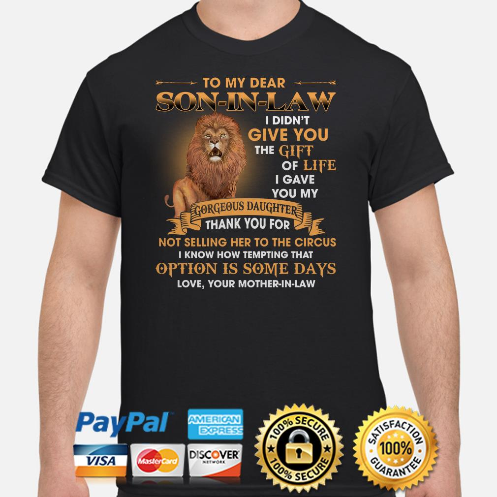 Lion to my dear son in law I didn't give you the gift I gave you my Gorgeous daughter shirt