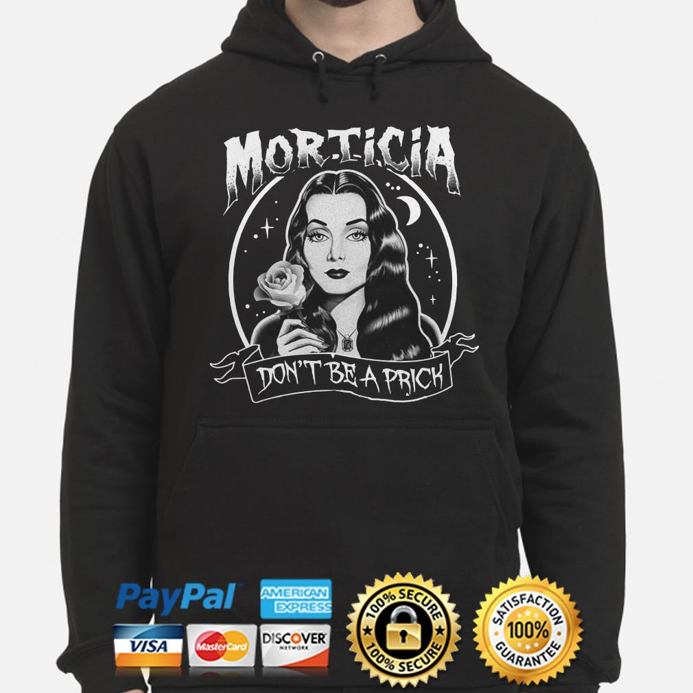 Morticia Don't be a Prick hoodie