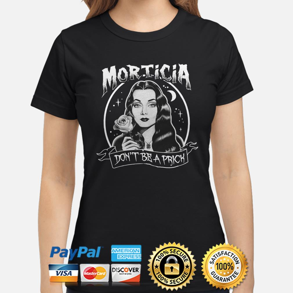 Morticia Don't be a Prick ladies shirt