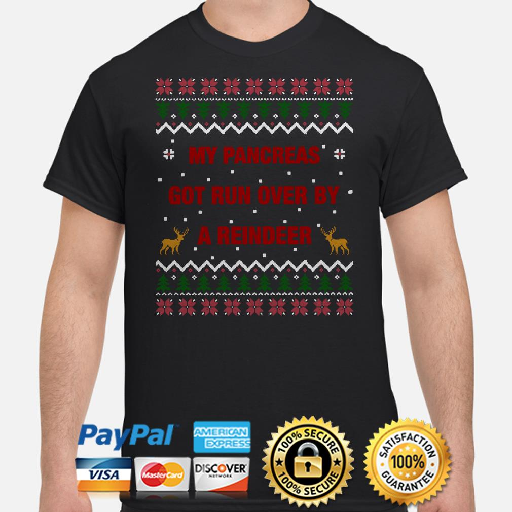 My Pancreas got run over by a Reindeer Christmas ugly Sweat shirt