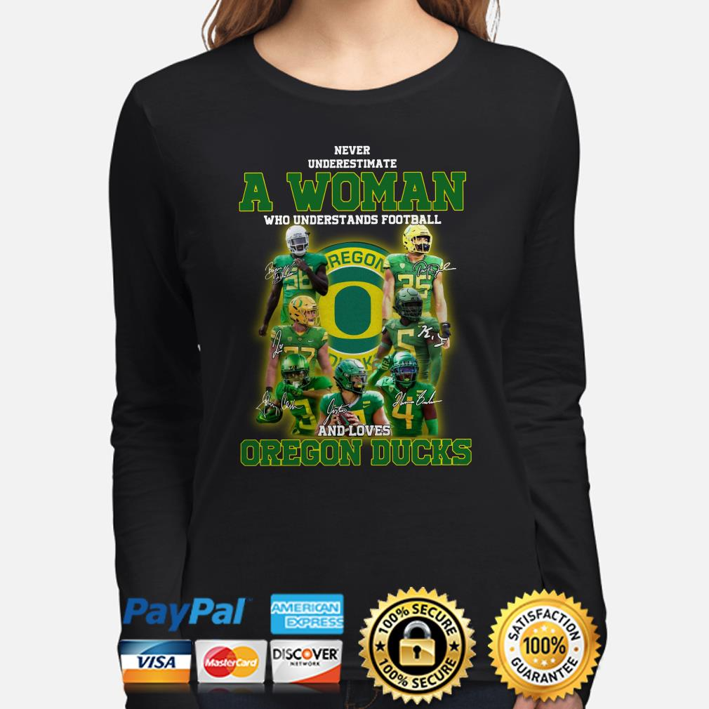 Never underestimate a woman who understands football and loves Oregon Ducks Long sleeve