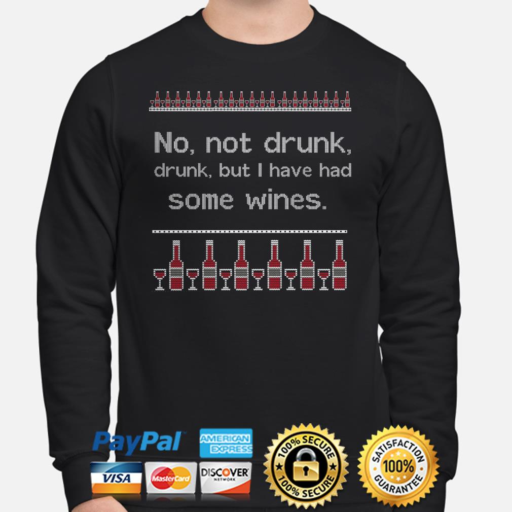 No not drunk but I have had some wines ugly Christmas sweater