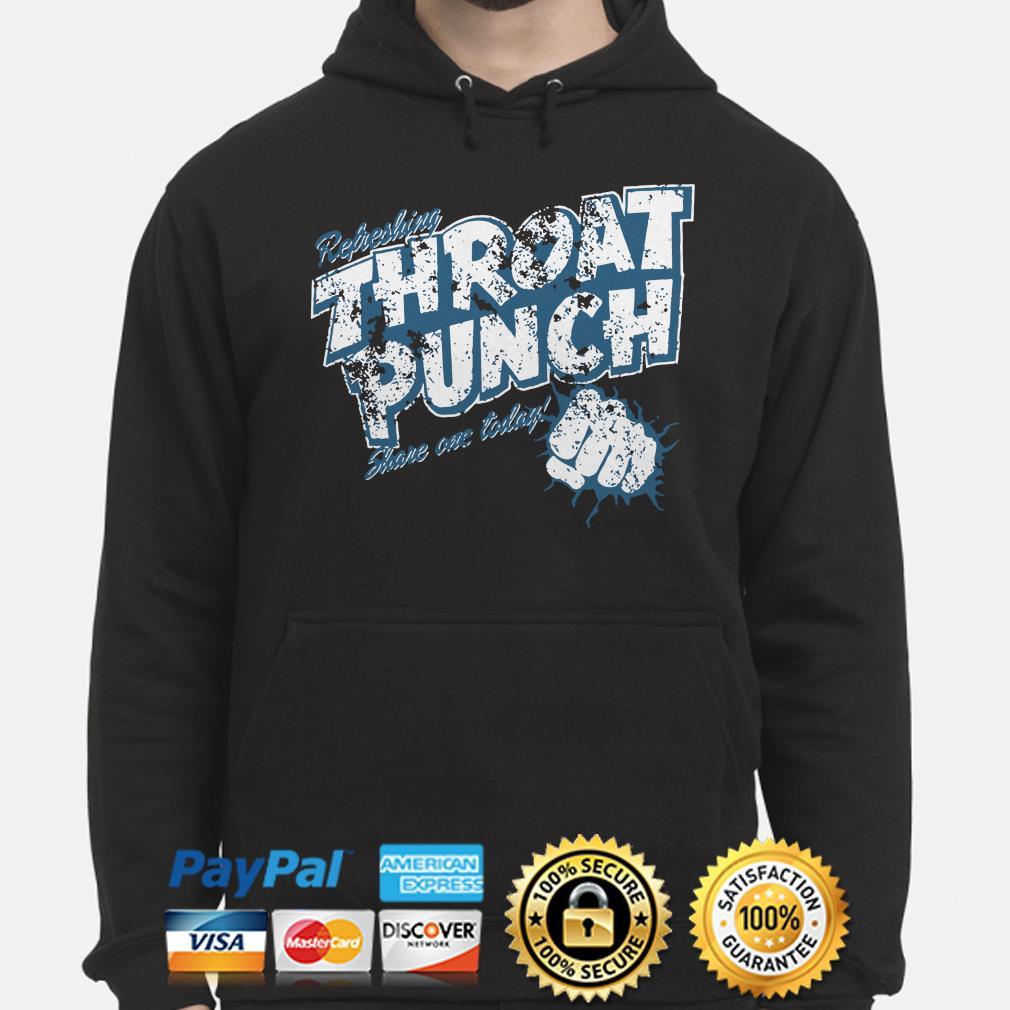 Refreshing Throat punch share one today hoodie