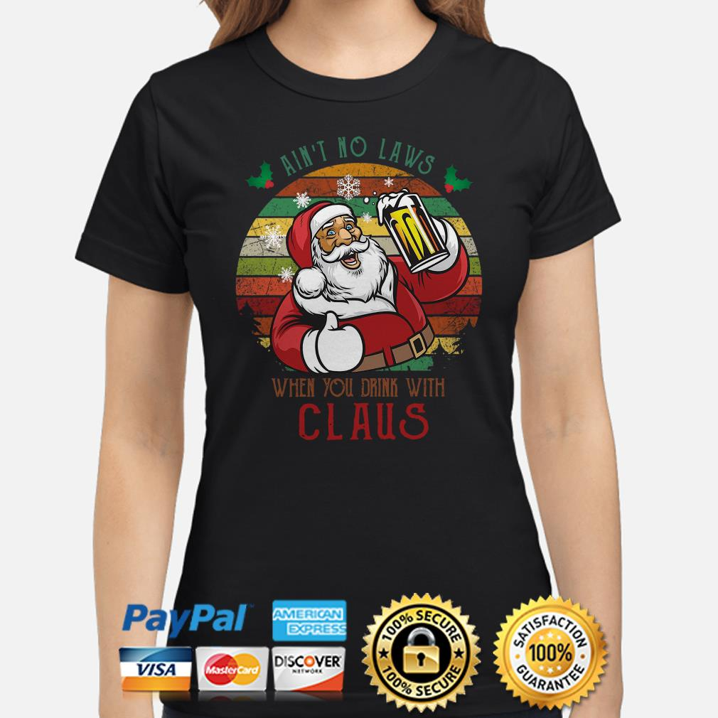 Santa Claus Ain't no Laws when you drink with Claus vintage ladies shirt