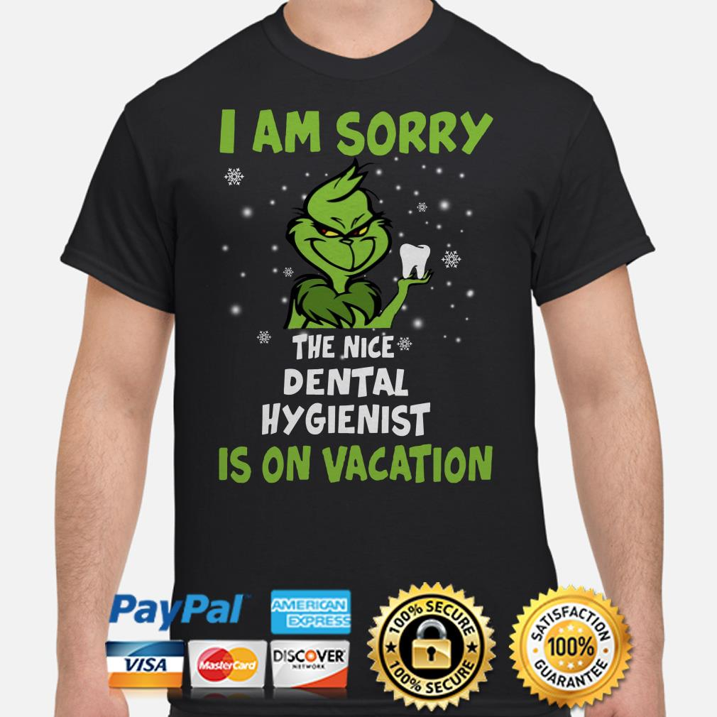 Grinch I am sorry the nice dental hygienist is on vacation shirt