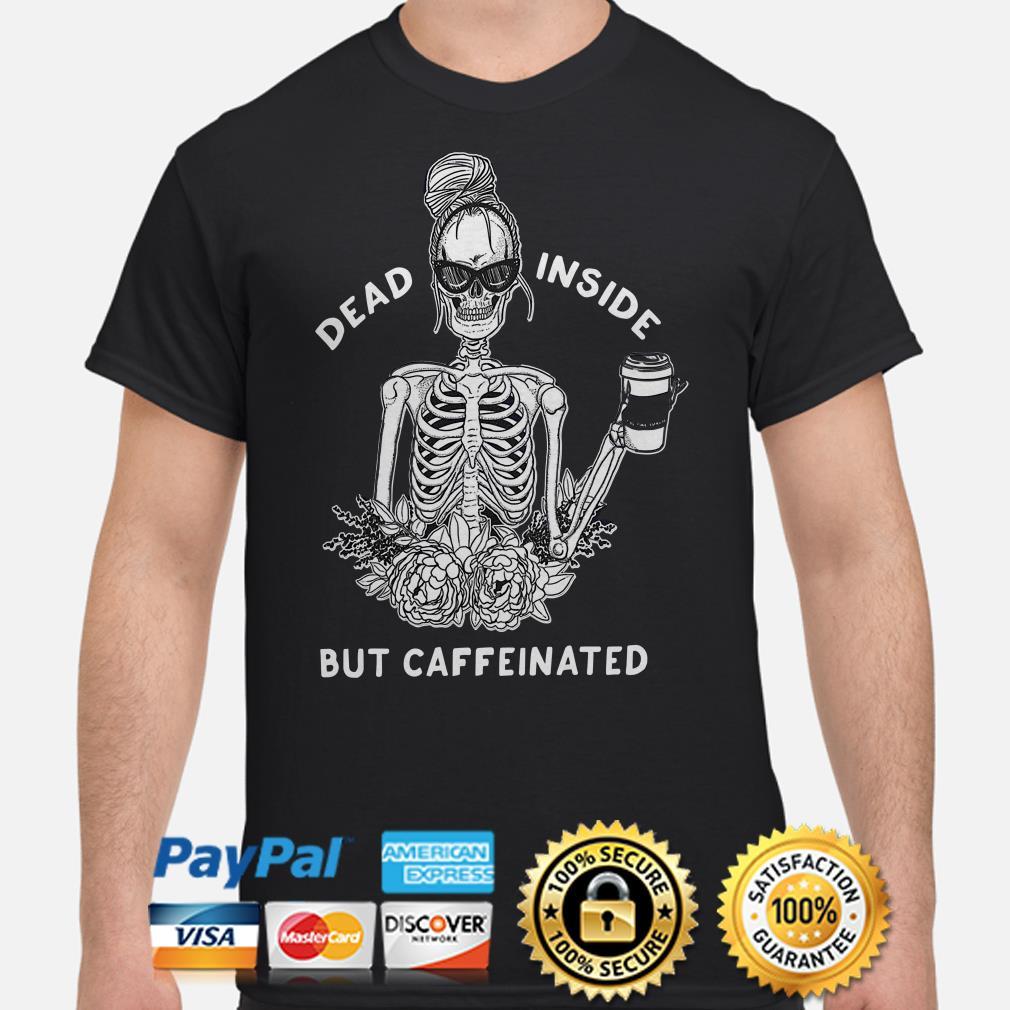 Skeleton lady dead inside but caffeinated shirt