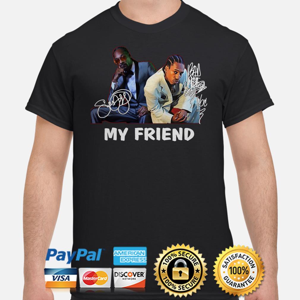 Snoop Dogg and Nipsey Hussle my friend signature shirt