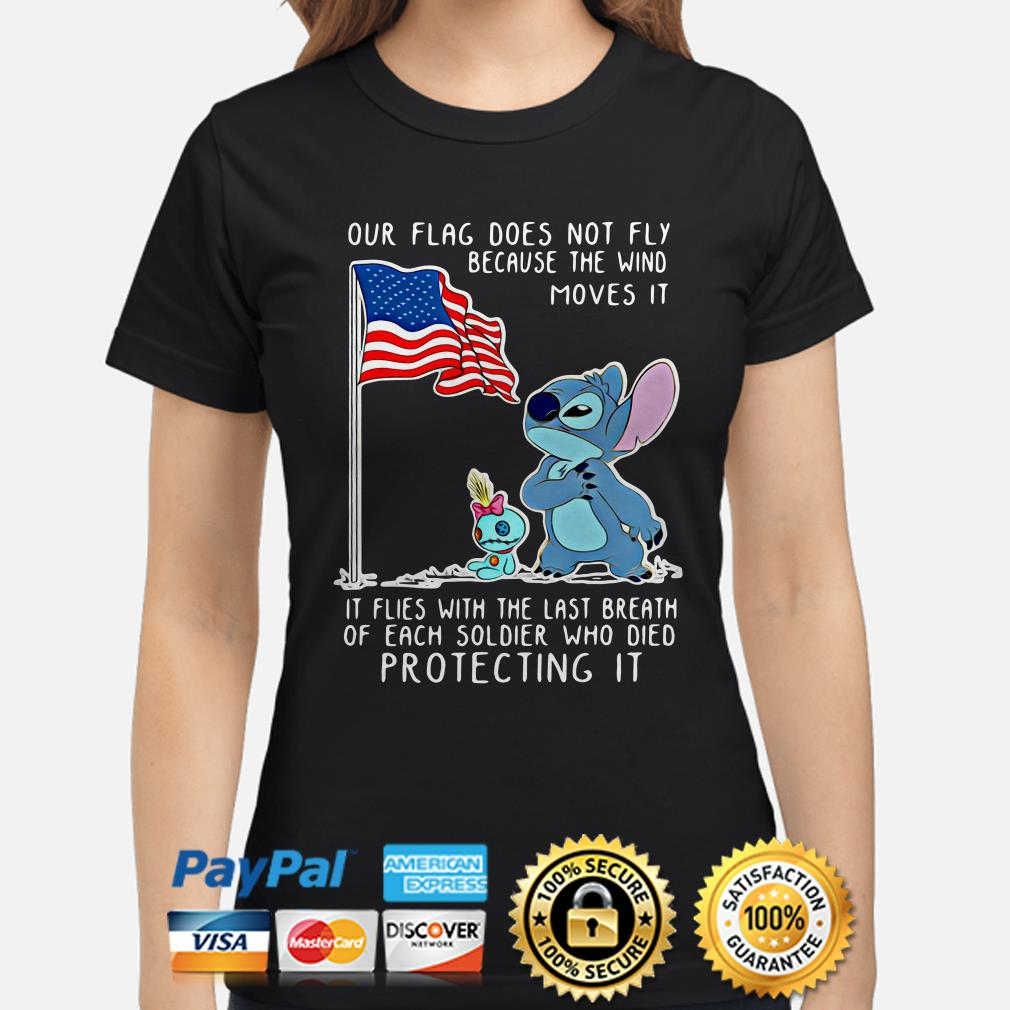 Stitch our flag flies with the last breath of each soldier died protecting it ladies shirt