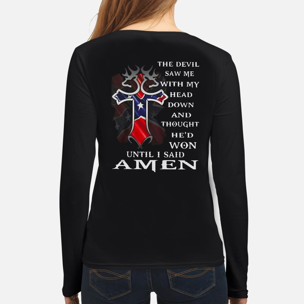 The Devil saw me with my head down and thought he'd won until I said Amen Long sleeve