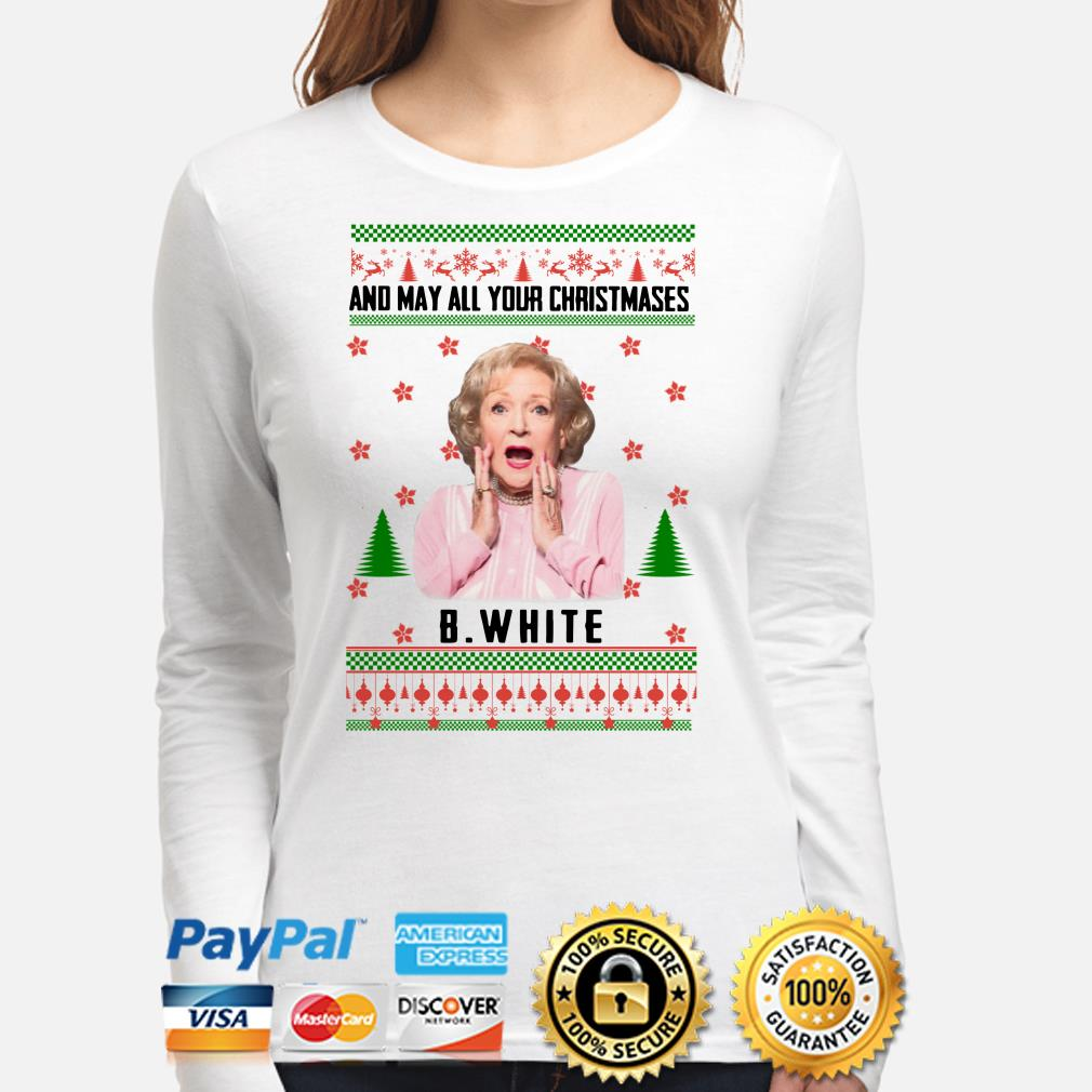 The Golden Girls And may all your Christmases Betty White ugly long sleeve