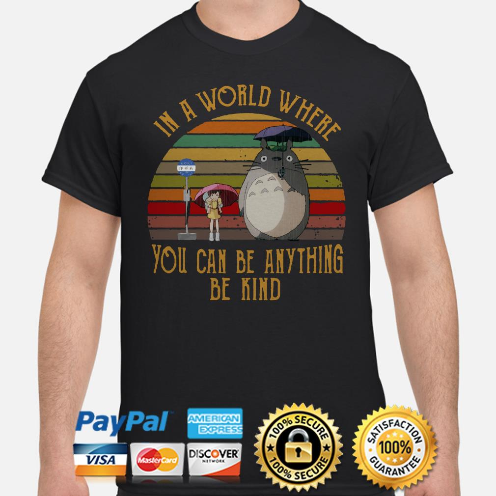 Totoro In a world where you can be anything be kind vintage shirt