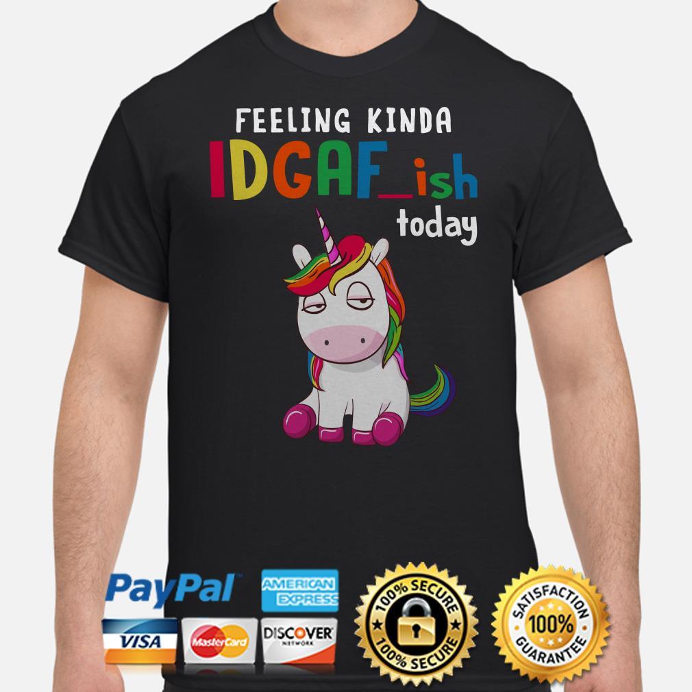 Unicorn feeling kinda IDGAF-ish today shirt
