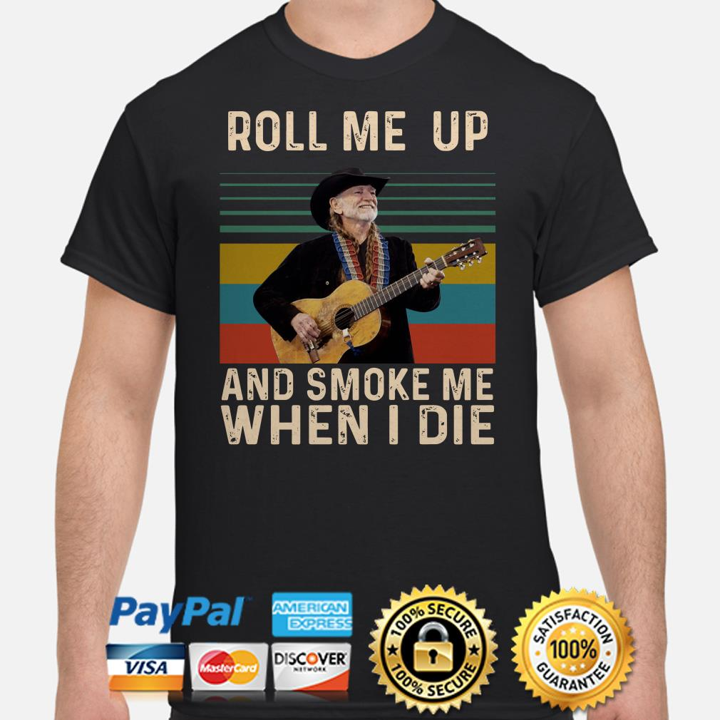 Willie Nelson roll me up and smoke me when I die vintage shirt