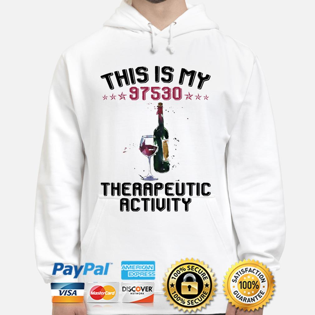 Wine this is my 97530 the rapeutic activity Hoodie