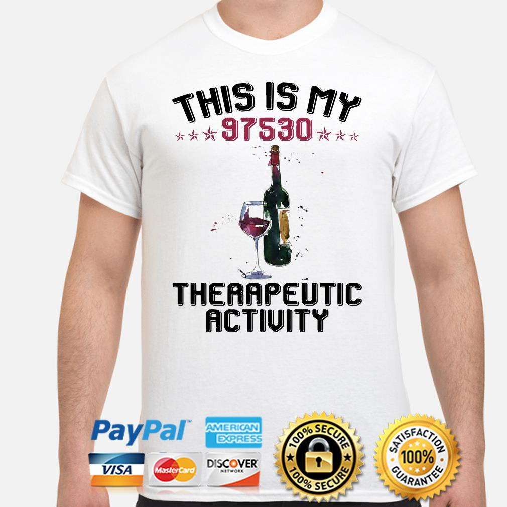 Wine this is my 97530 the rapeutic activity shirt