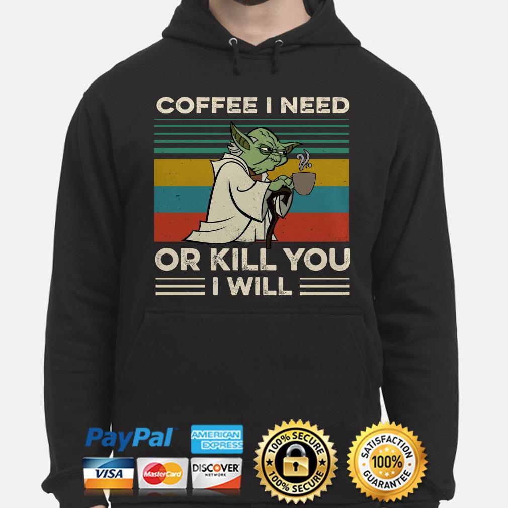 Yoda coffee I need or kill you I will vintage hoodie