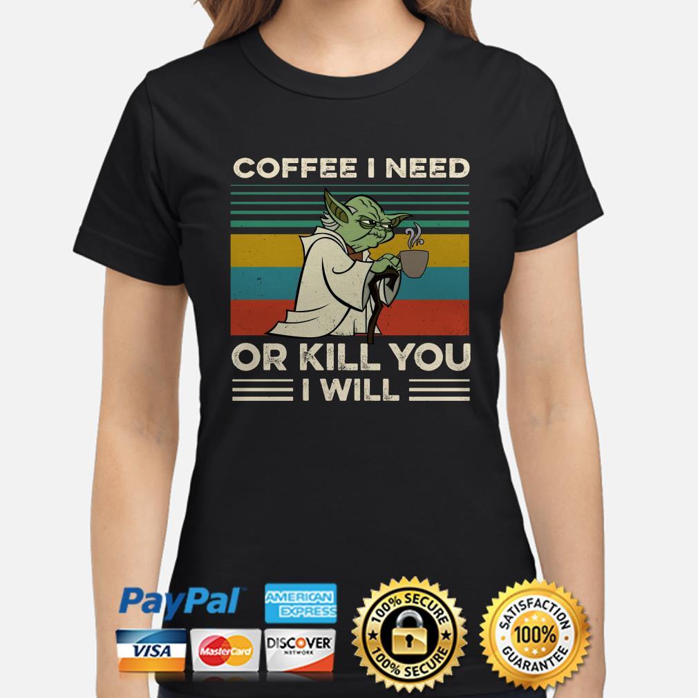 Yoda coffee I need or kill you I will vintage ladies shirt