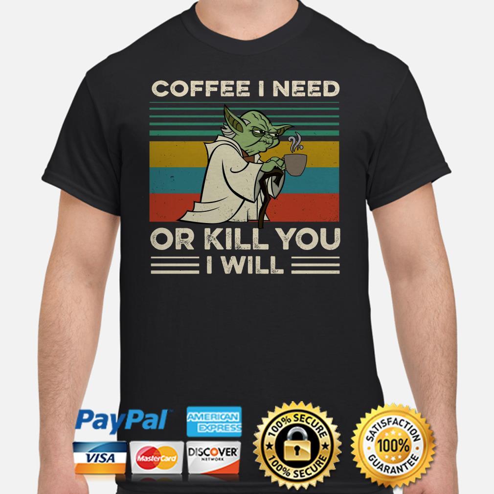 Yoda coffee I need or kill you I will vintage shirt
