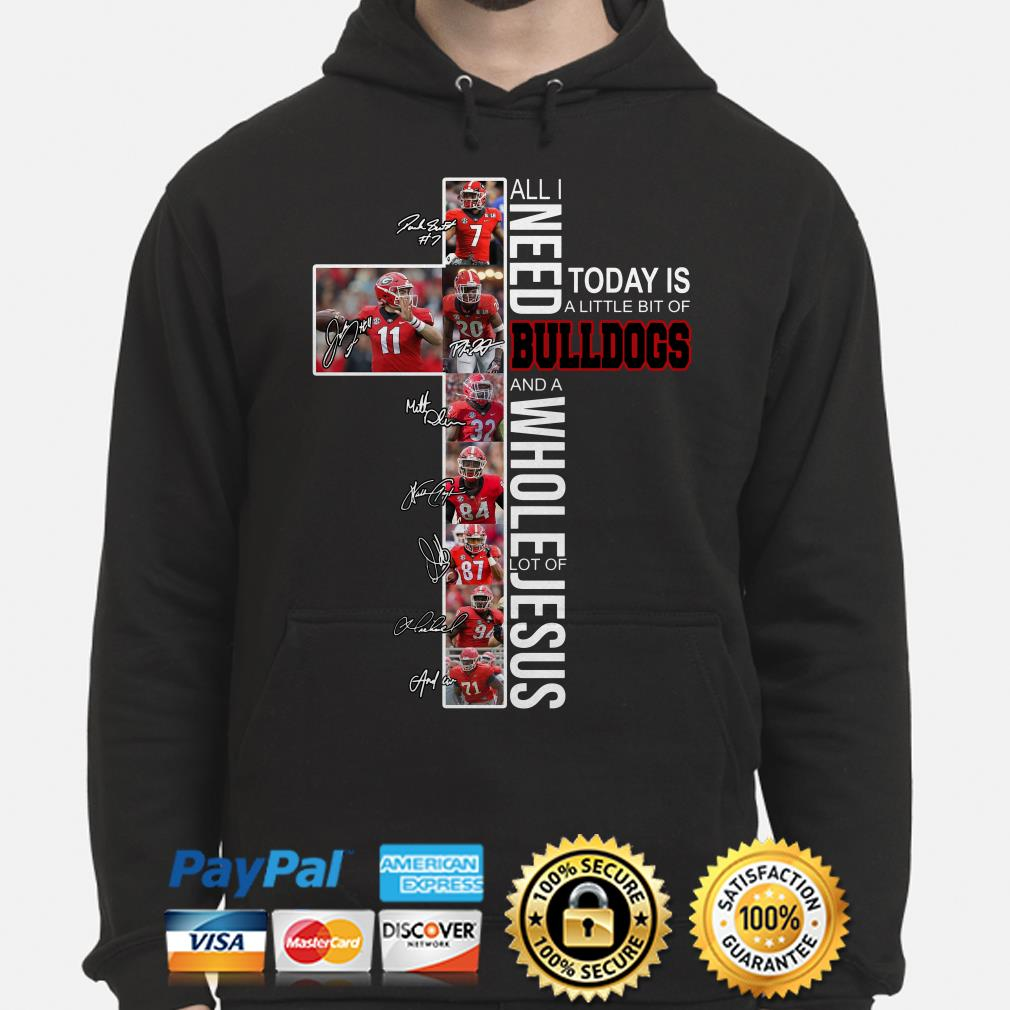 All I need today is A Little bit of Bulldogs and a whole lots of Jesus signatures Hoodie