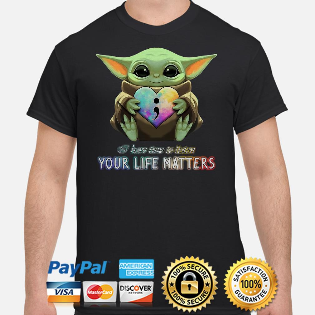 Autism Baby Yoda I have time to listen your life matters shirt