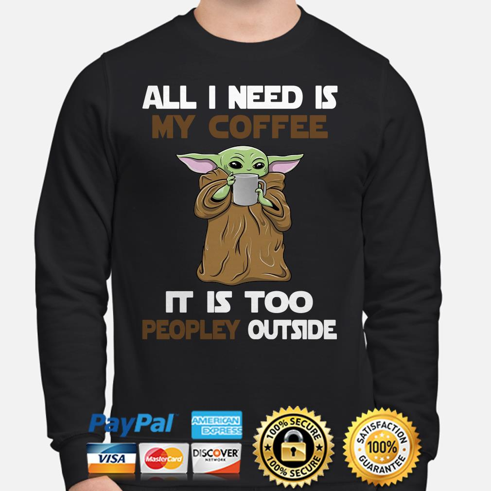 Baby Yoda all I need is my coffee it is too peopley outside Hoodie