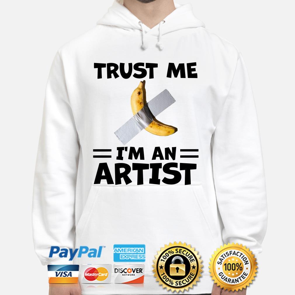 Banana Duct Tape trust me I'm an Artist Hoodie