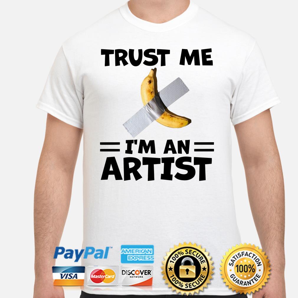 Banana Duct Tape trust me I'm an Artist shirt