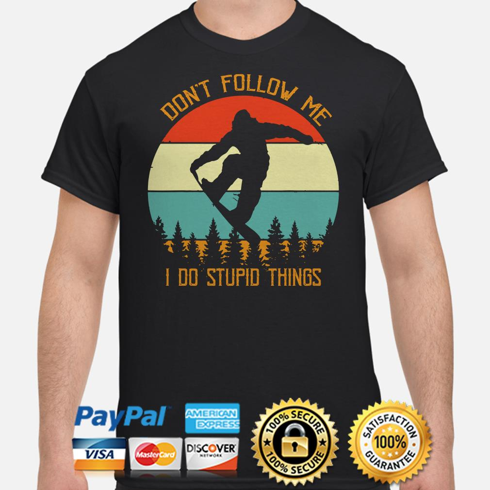 Bigfoot snowboard don't follow me I do stupid things vintage shirt