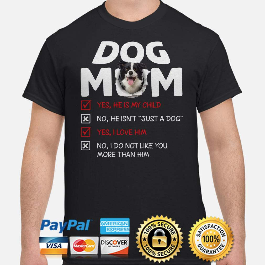Border Collie Dog Mom yes he is my child I love him shirt