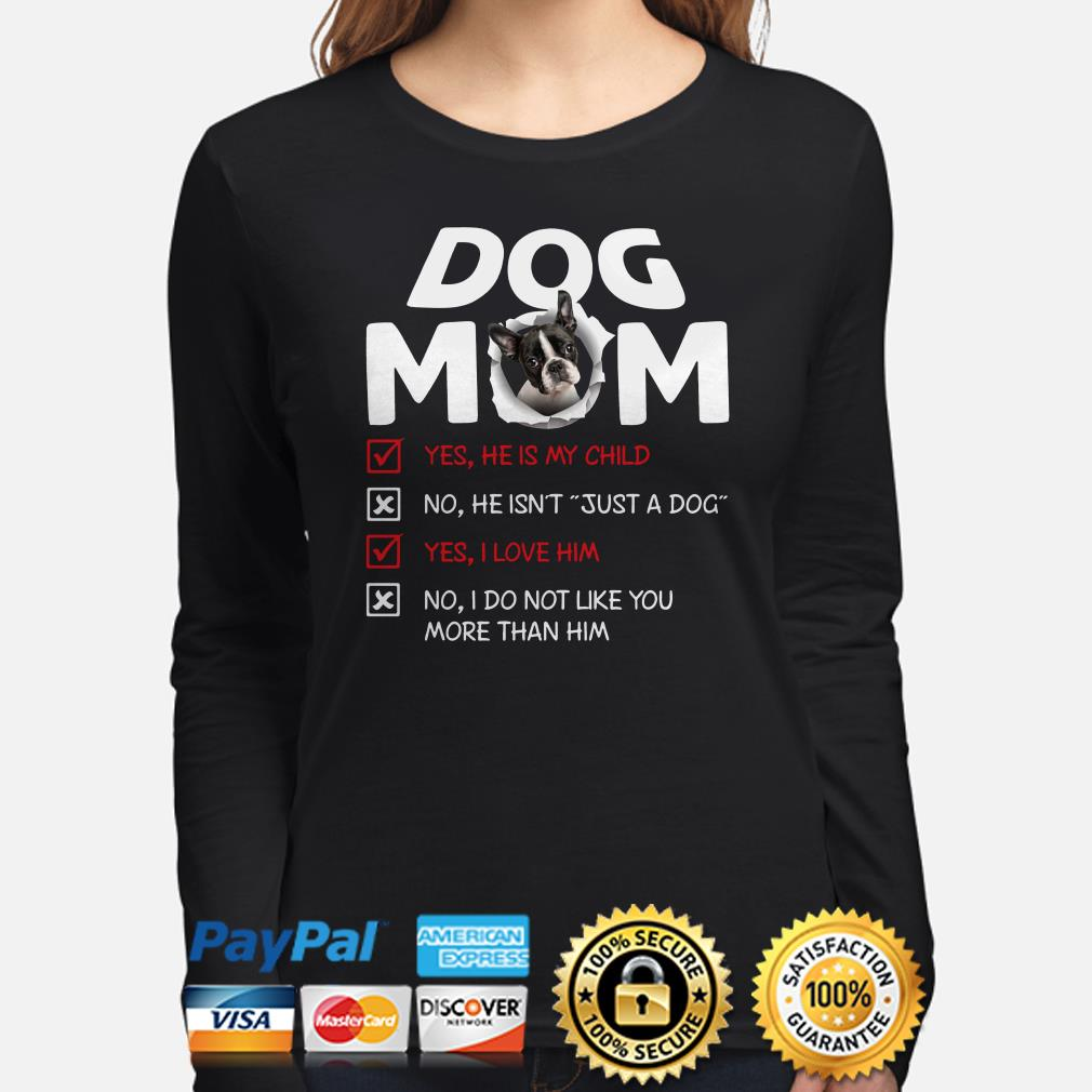 Boston Terrier Dog Mom yes he is my child I love him Long sleeve
