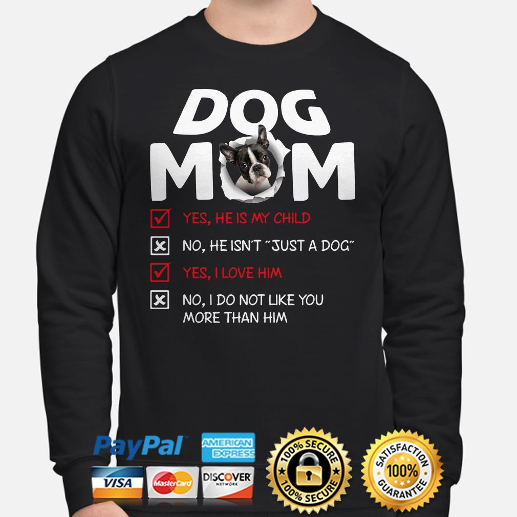 Boston Terrier Dog Mom yes he is my child I love him Sweater