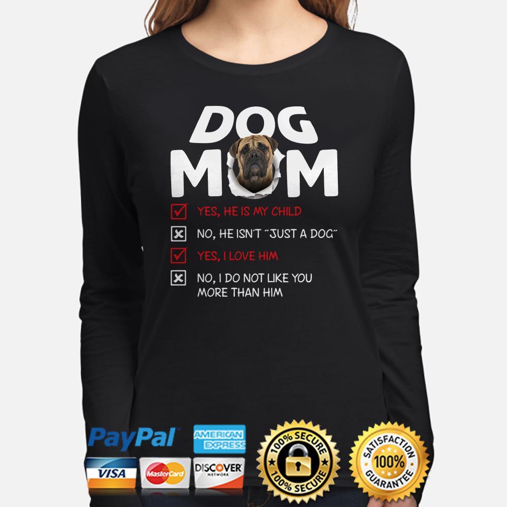Bullmastiff Dog Mom yes he is my child I love him Long sleeve