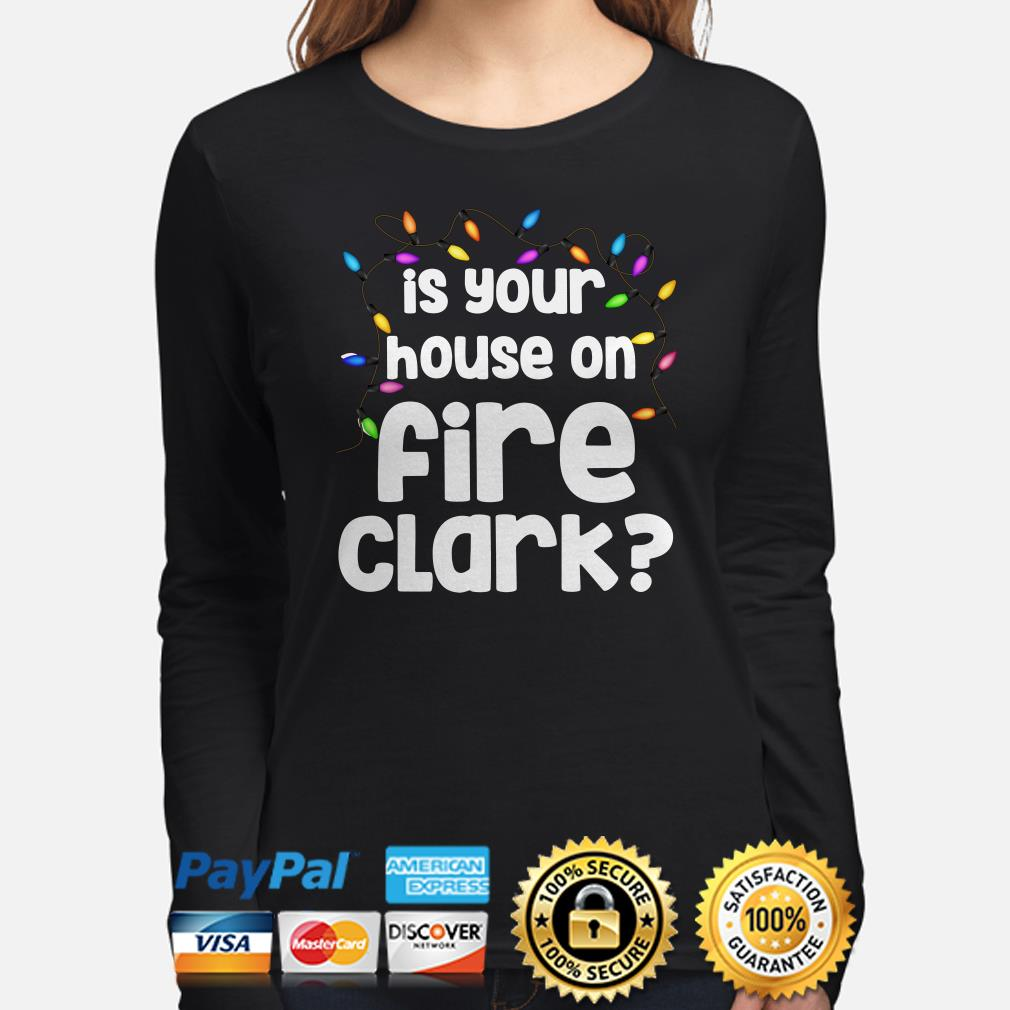 Christmas Vacation Is Your House On Fire Clark Long sleeve
