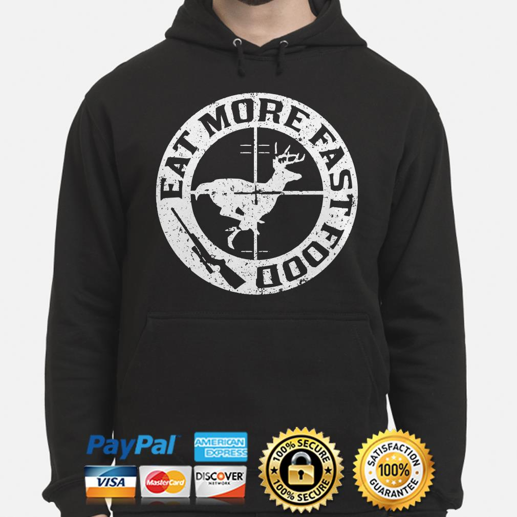Deer hunting eat more fast food Hoodie