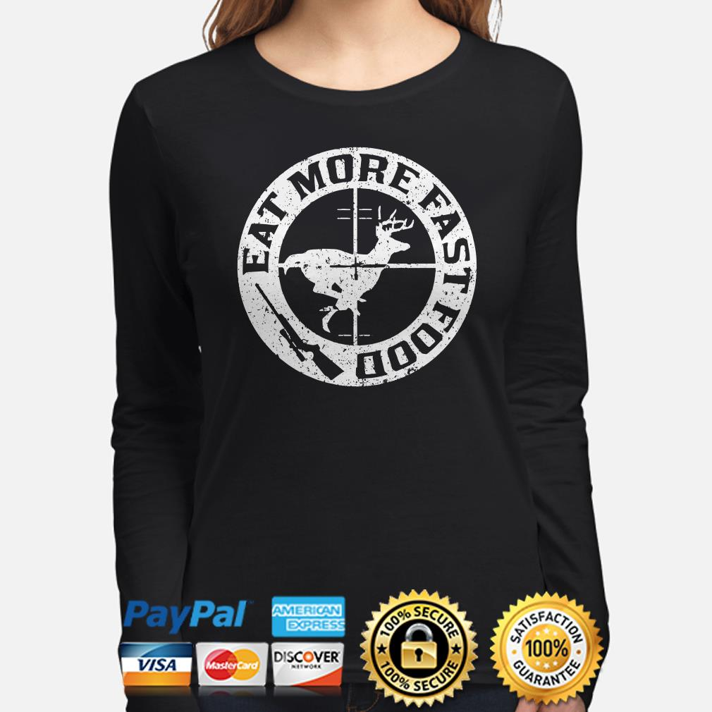 Deer hunting eat more fast food Long sleeve