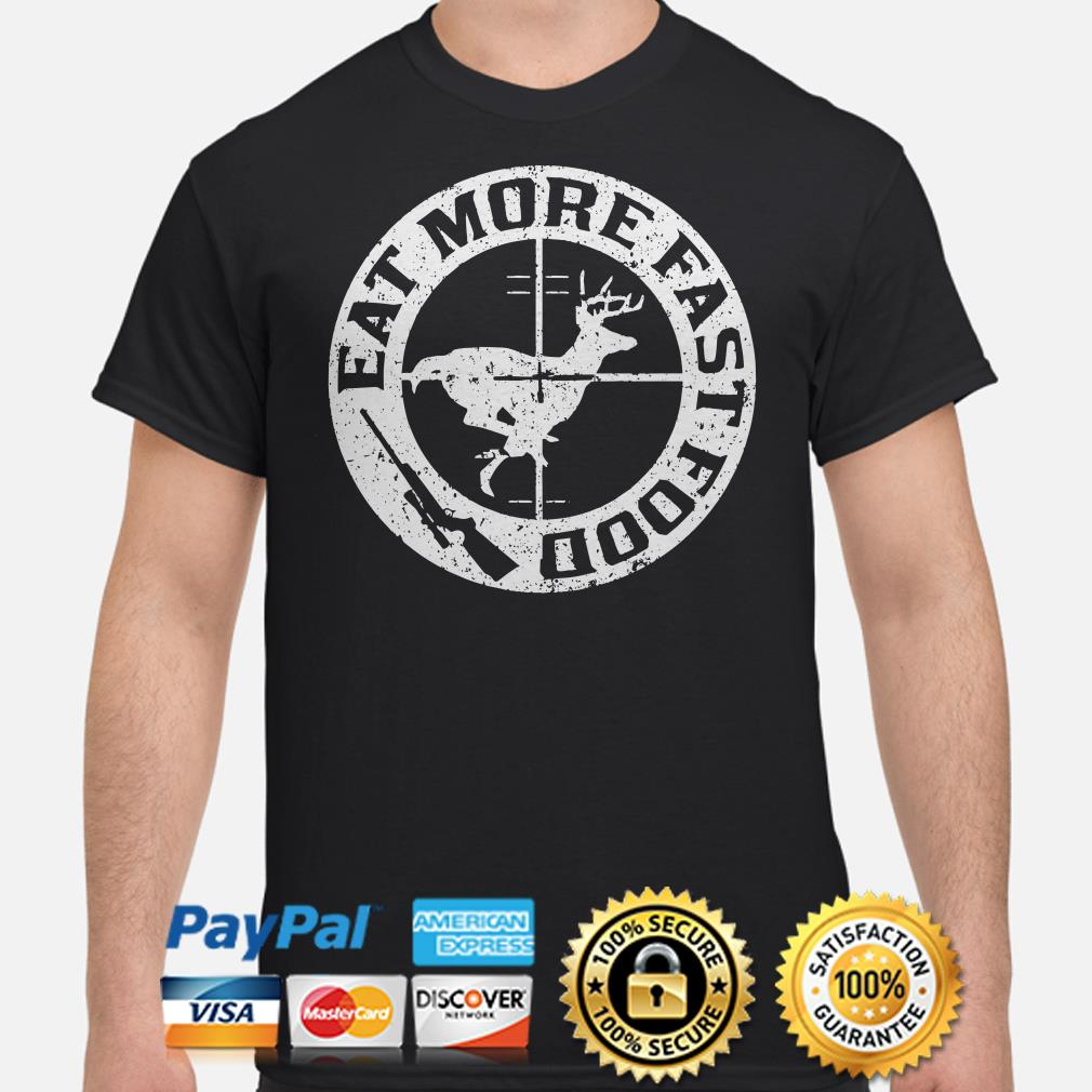 Deer hunting eat more fast food shirt