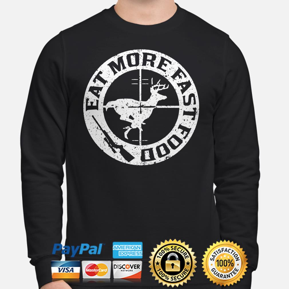Deer hunting eat more fast food Sweater