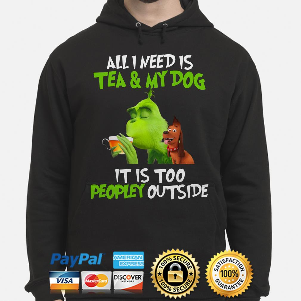 Grinch all I need is tea and my dog it's too peopley outside Christmas hoodie
